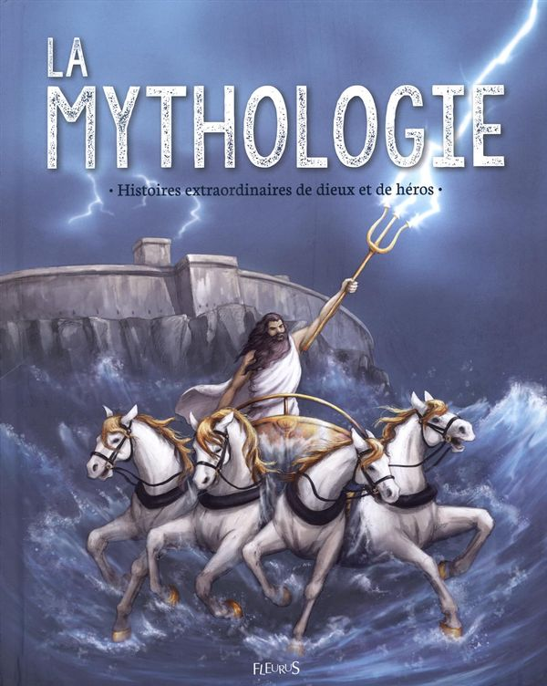 La mythologie : Histoires extraordinaires de dieux et de héros N.E.