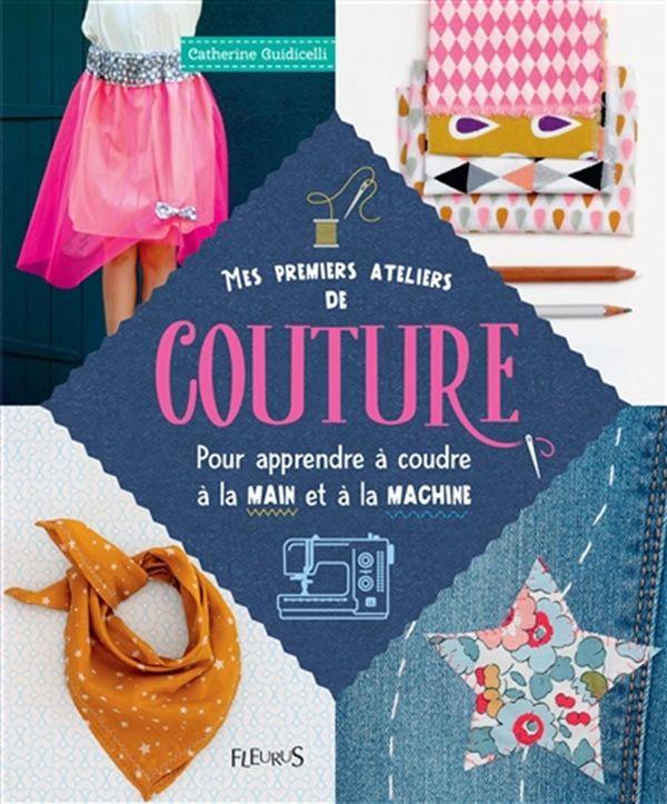 Mes premiers ateliers de couture - Pour apprendre à coudre à la main et à la machine