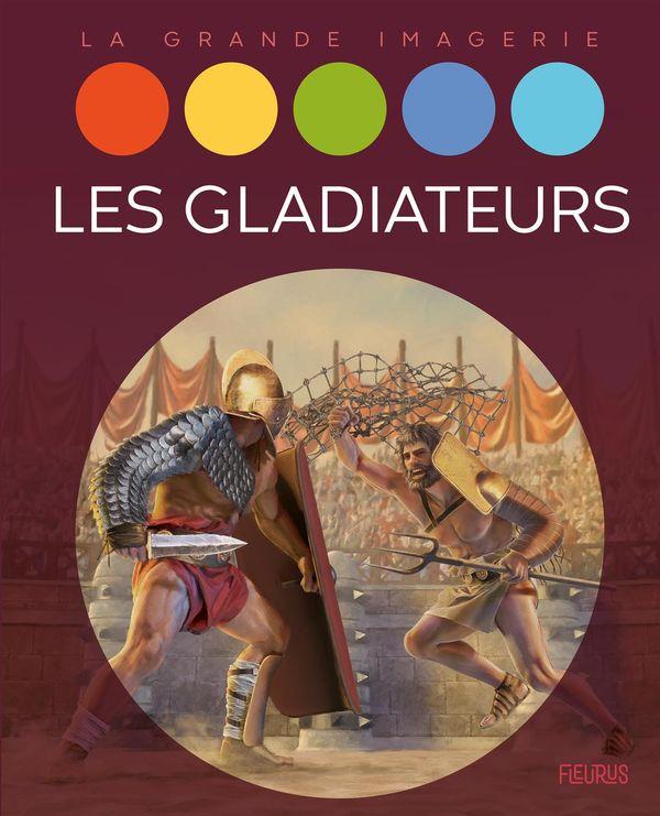 Les gladiateurs et les jeux du cirque - La grande imagerie