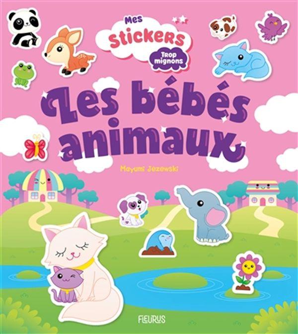 Les bébés animaux - Mes stickers Trop mignons