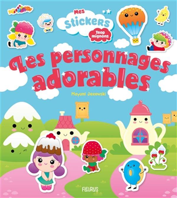 Les personnages adorables : Mes stickers Trop mignons