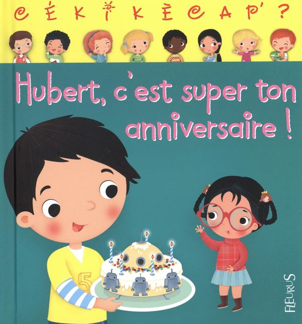 Hubert, c'est super ton anniversaire !