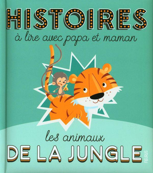 Histoires à lire avec papa et maman - Les animaux de la jungle