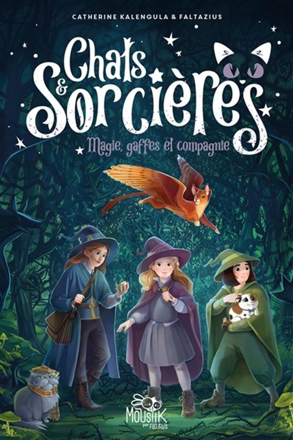 Chats & Sorcières 01 : Magies, gaffes et compagnie
