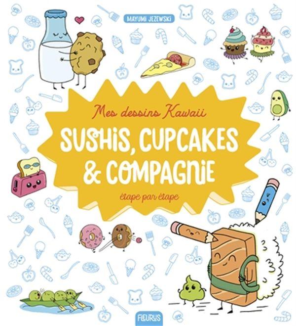 Mes dessins Kawaii : Sushis, cupcakes & compagnie étape par étape