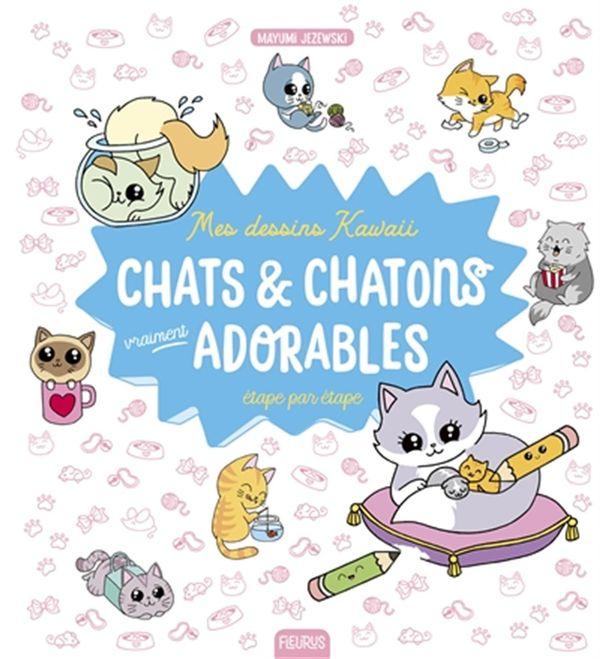 Mes dessins kawaii - Chats & chatons vraiment adorables étape par étape