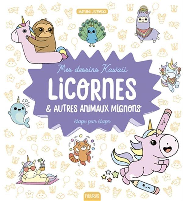 Mes dessins kawaii - Licornes & autres animaux mignons étape par étape