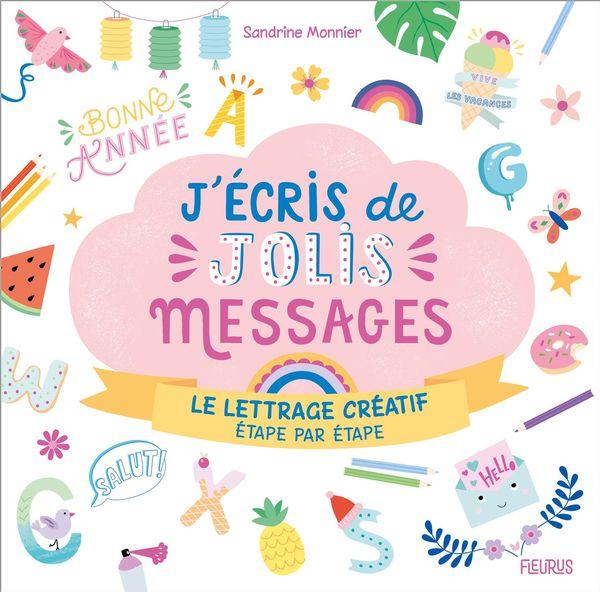 J'écris de jolis messages : Le lettrage créatif, étape par étape