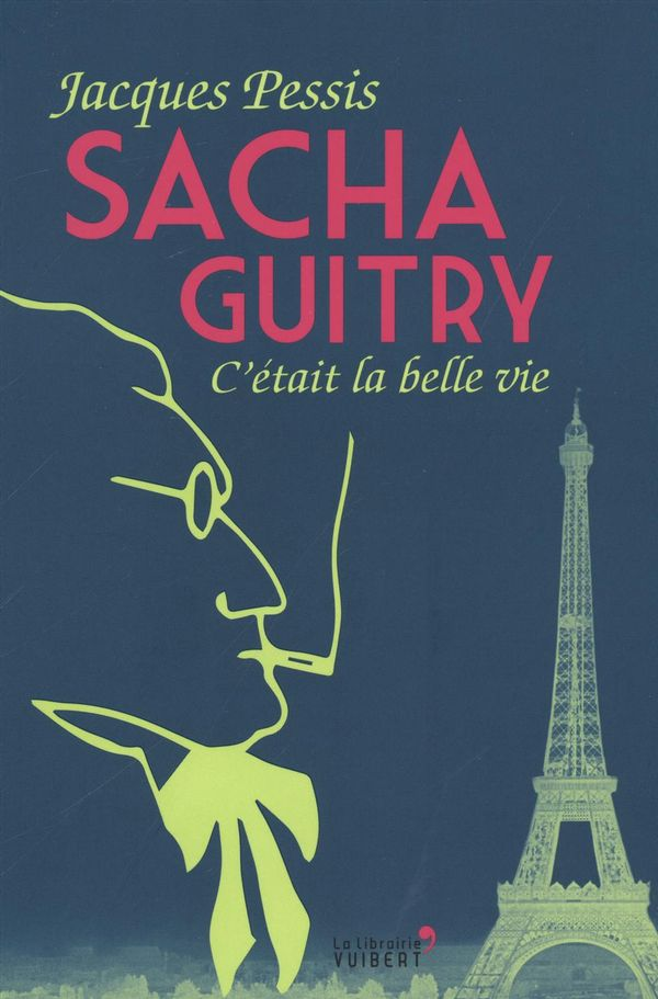 Sacha Guitry : C'était la belle vie
