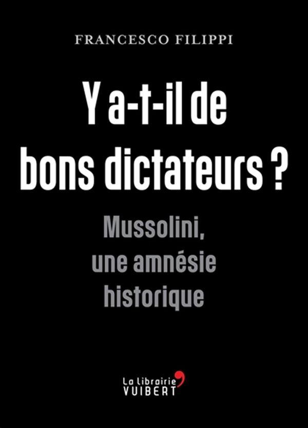 Y a-t-il de bons dictateurs? Mussolini, une amnésie historique
