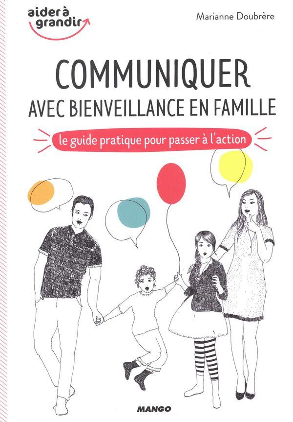 Communiquer avec bienveillance en famille : le guide pratique pour passer à l'action
