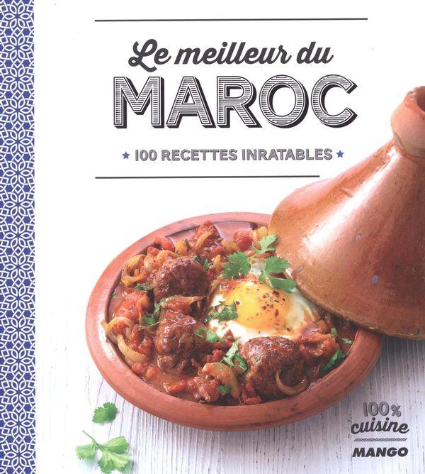 Le meilleur du Maroc : 100 recettes inratables