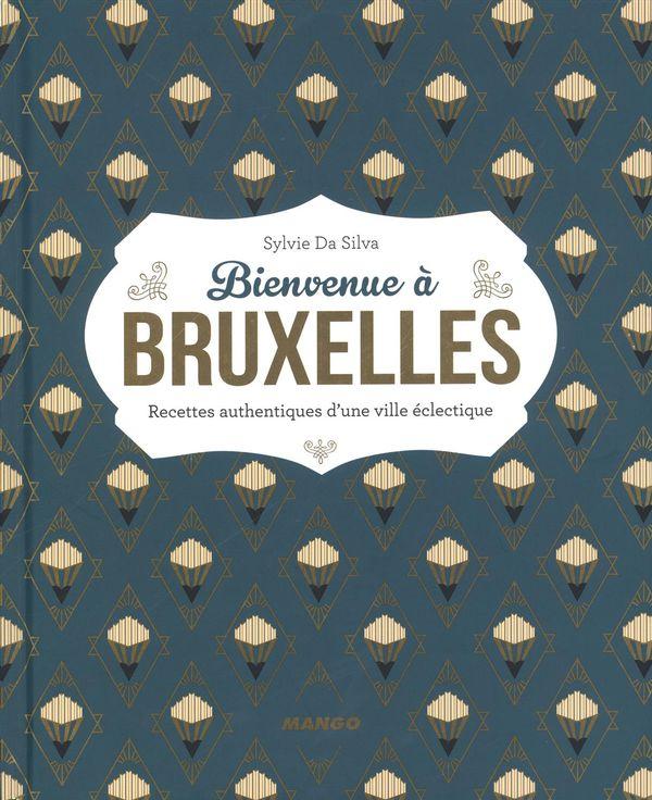Bienvenue à Bruxelles : Recettes authentiques d'une ville éclectique
