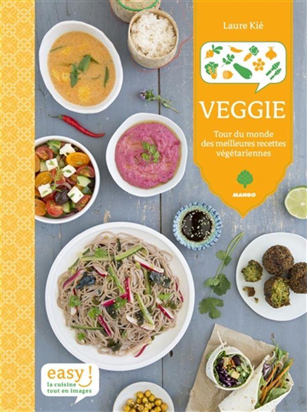 Veggie : Tour du monde des meilleures recettes végétariennes
