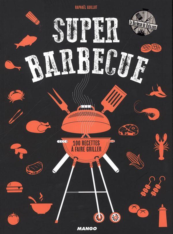 Super barbecue : 100 recettes à faire griller