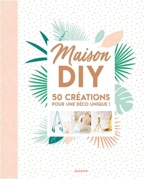 Maison DIY : 50 créations pour une déco unique!