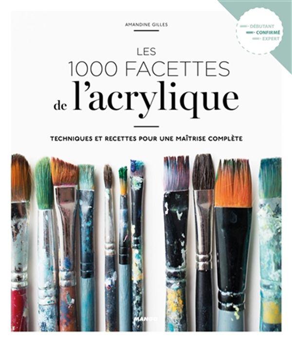 Les 1000 facettes de l'acrylique : Techniques et recettes pour une maîtrise complète