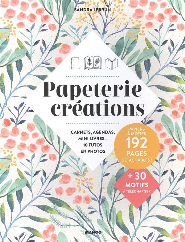 Papeterie créations : carnets, agendas, mini livres... 10 tutos en photos
