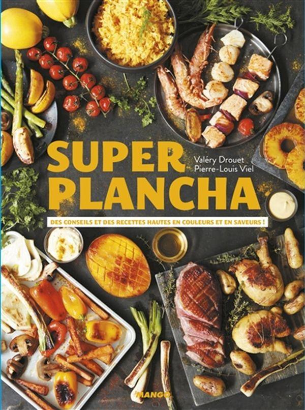Super plancha : Des conseils et des recettes hautes en couleurs et en saveurs!