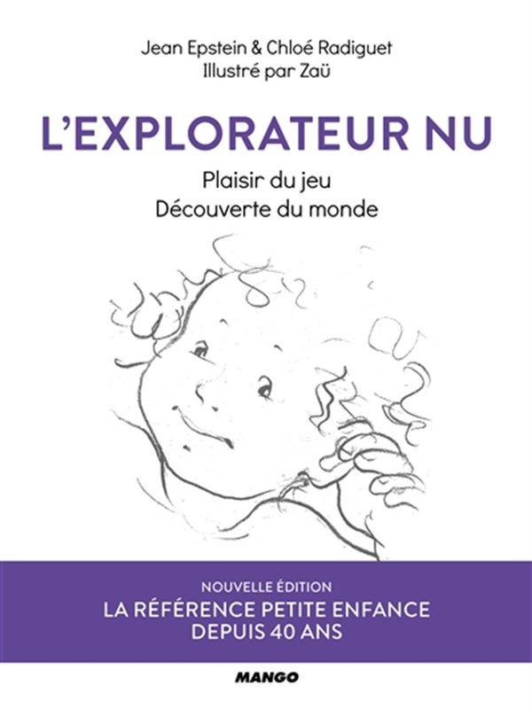 L'explorateur nu : Plaisir du jeu, découverte du monde N.E.