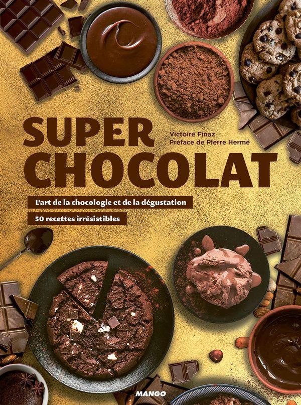 Super chocolat N.E. : L'art de la chocologie et de la dégustation - Des recettes irrésistibles