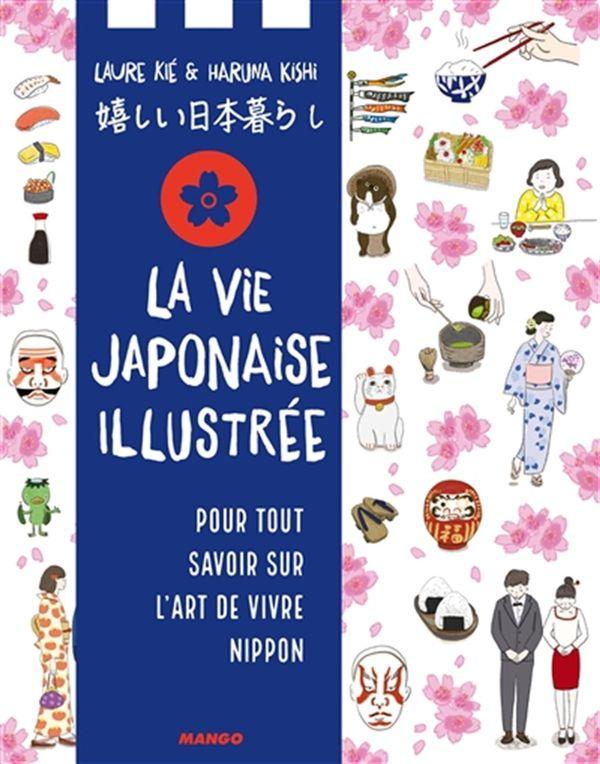 La vie au Japon illustrée : pour tout savoir sur l'art de vivre nippon