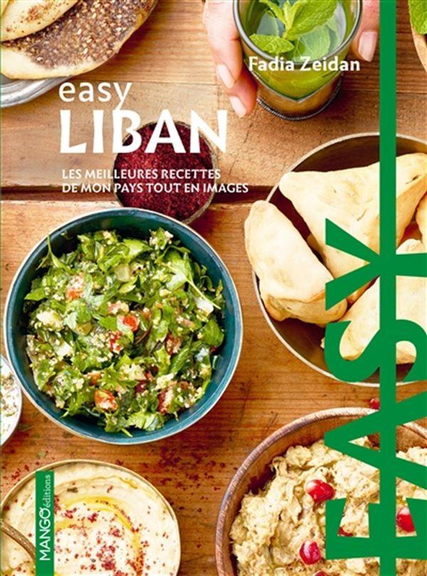 Easy Liban : Les meilleures recettes de mon pays tout en images