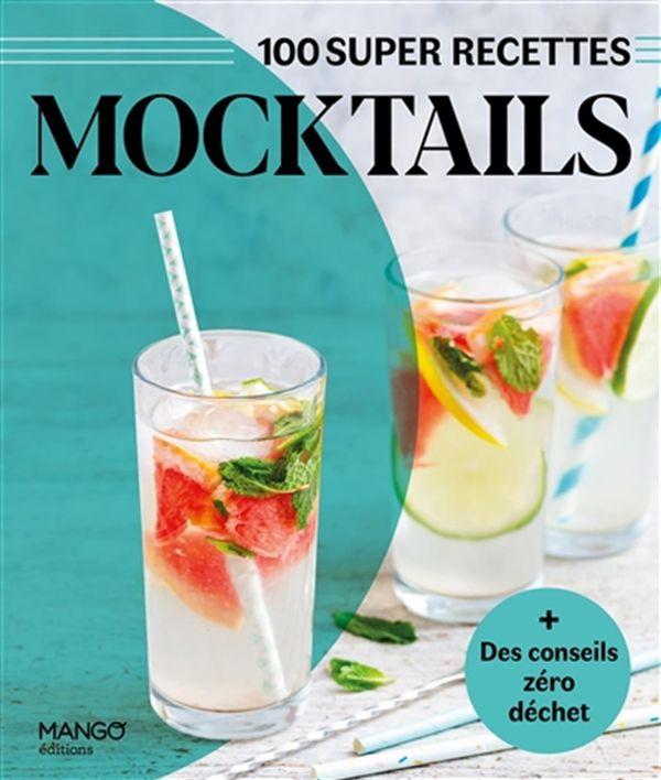 Mocktails : 100 super recettes + Des conseils zéro déchet