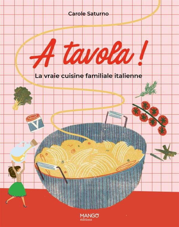 Atavola ! : La vraie cuisine familiale italienne