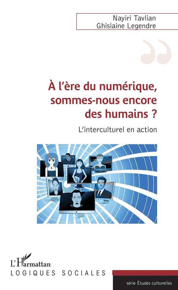 A l'ère du numérique, sommes-nous encore des humains ?