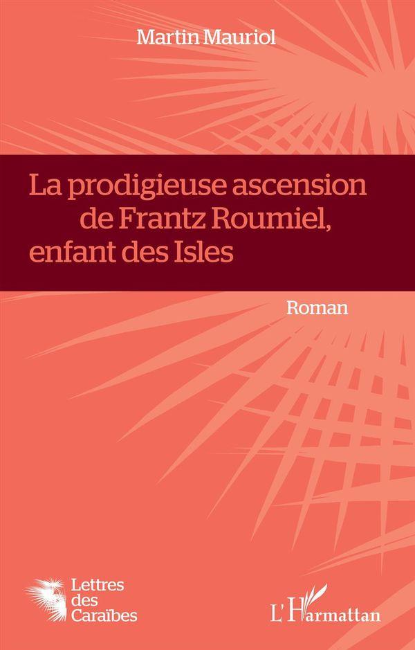 La Prodigieuse ascension de Frantz Roumiel, enfant des Isles