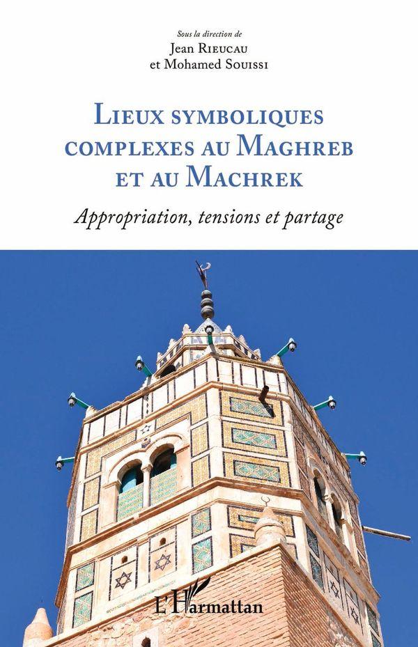 Lieux symboliques complexes au Maghreb et au Machrek