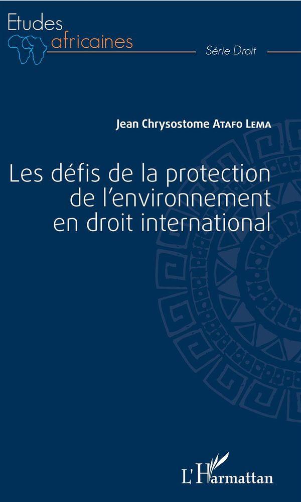 Les défis de la protecion de l'environnement en droit international