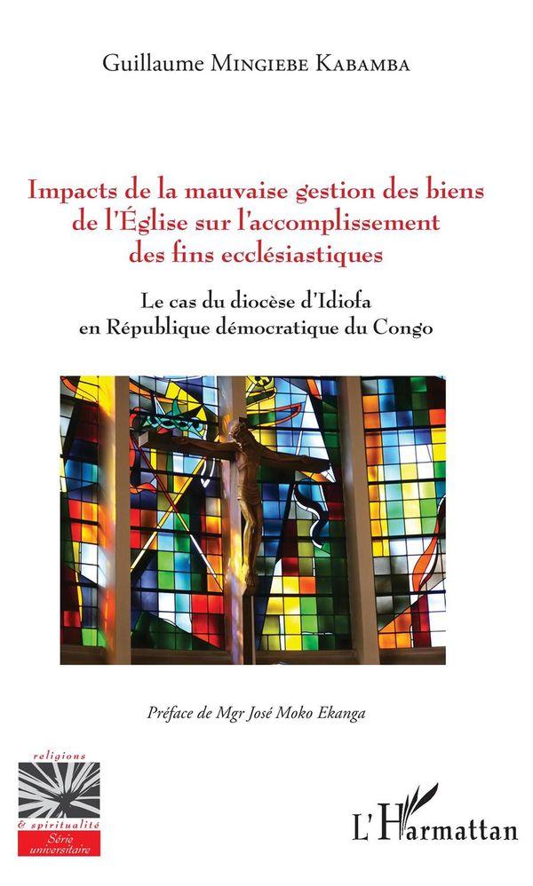 Impacts de la mauvaise gestion des biens de l'Eglise sur l'accomplissement des fins ecclésiastiques