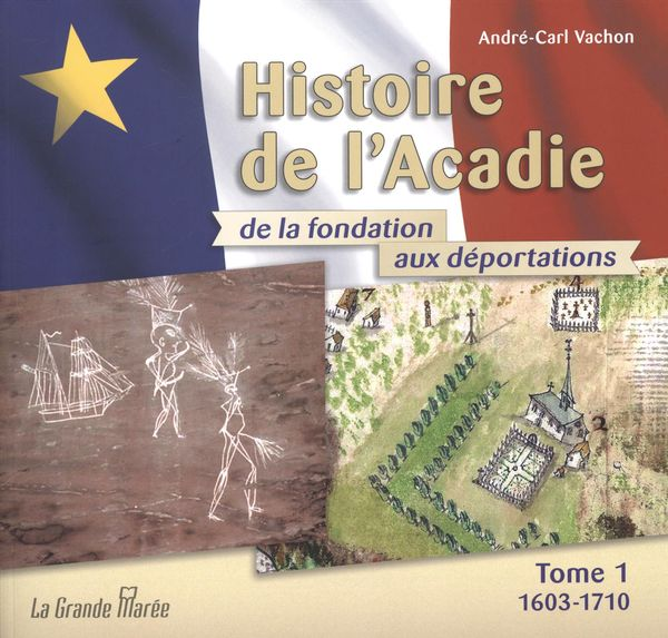 Histoire de l'Acadie de la fondation aux déportations 01 : 1603-1710
