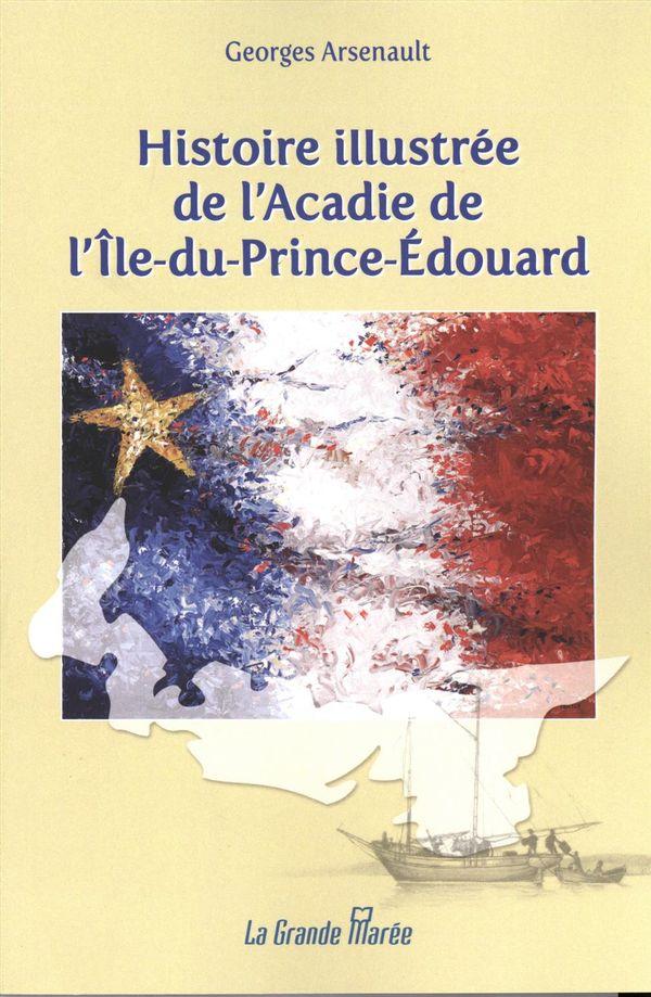 Histoire illustrée de l'Acadie de l'Ile-du-Prince-Edouard