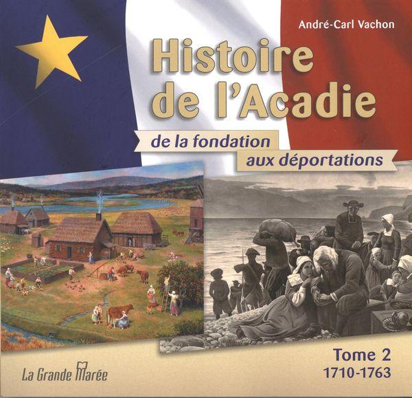 Histoire de l'Acadie de la fondation aux déportations 02 : 1710 à 1763