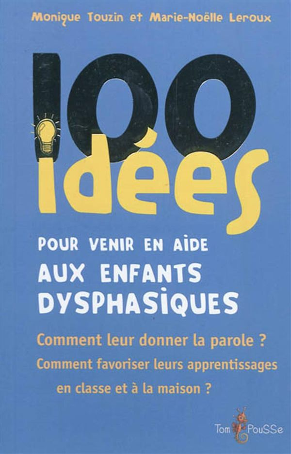 100 idées pour venir en aide aux enfants dysphasiques