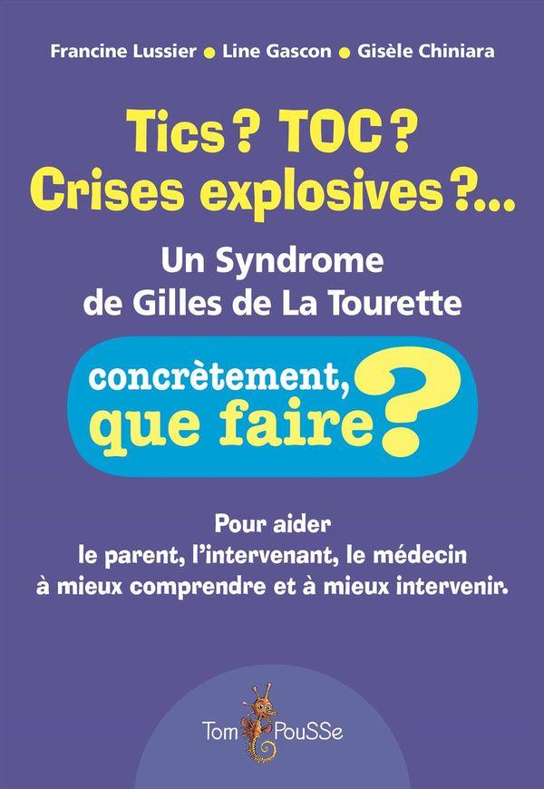 Tics? TOC? Crises explosives?... Un syndrome de Gilles de La Tourette