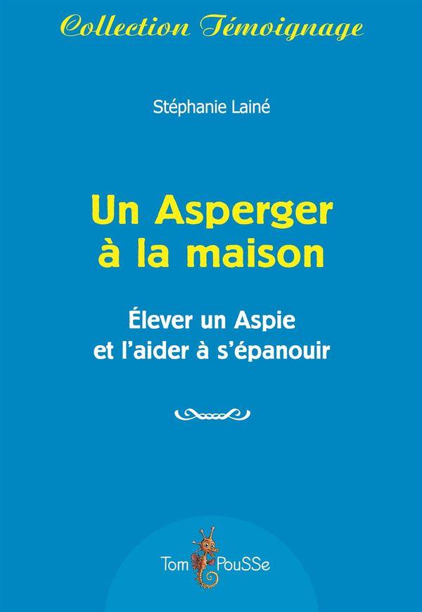Un Asperger à la maison : Elever un Aspie et l'aider à l'épanouir