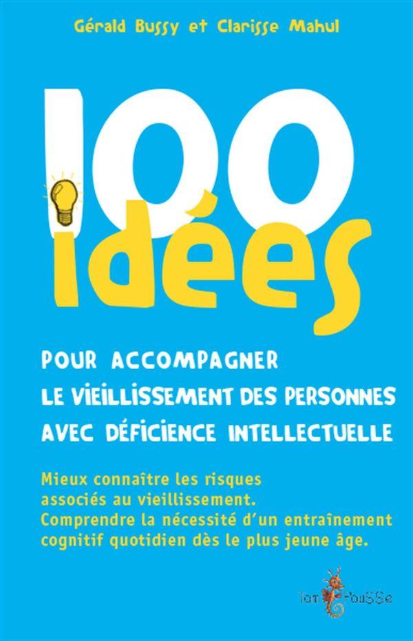 100 idées pour accompagner le vieillessement des personnes avc déficience intellectuelle
