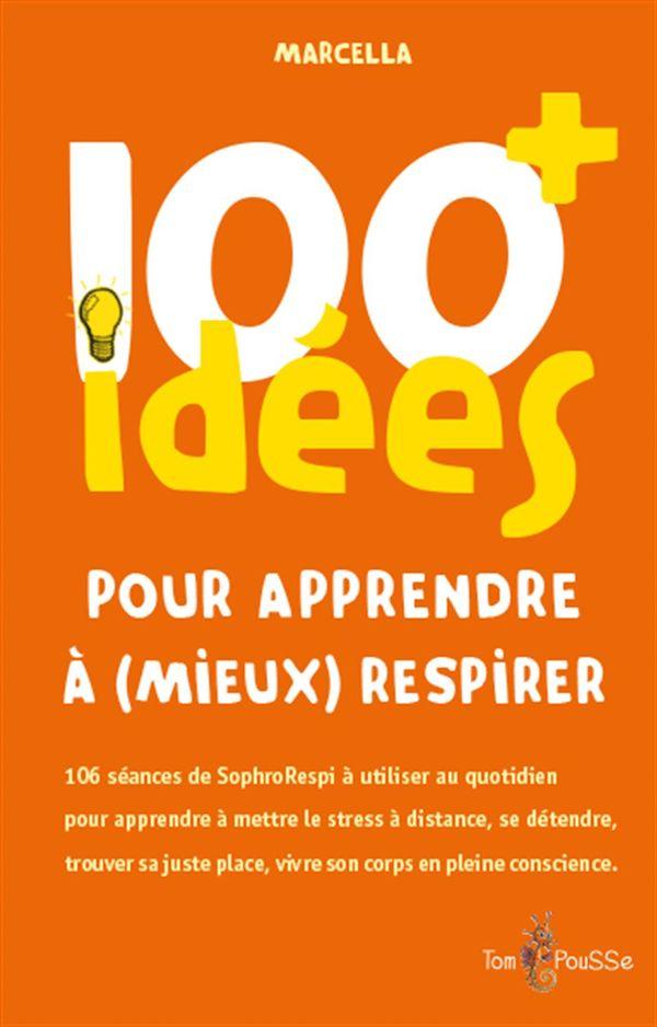 100 idées + pour apprendre à (mieux) respirer