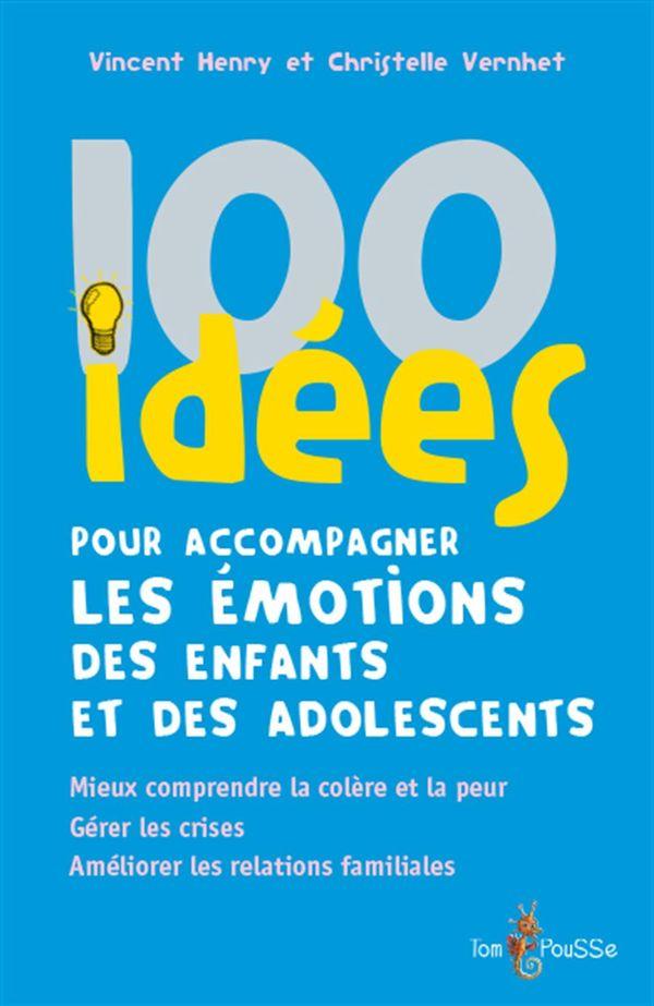 100 idées pour accompagner les émotions des enfants et des adolescents
