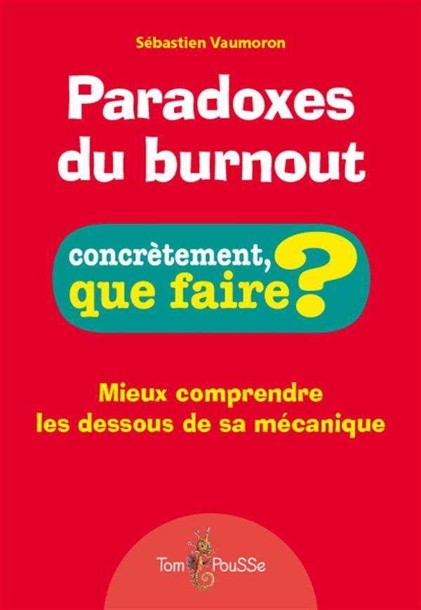 Paradoxes du burnout : Concrètement que faire? - Mieux comprendre les dessous de sa mécanique