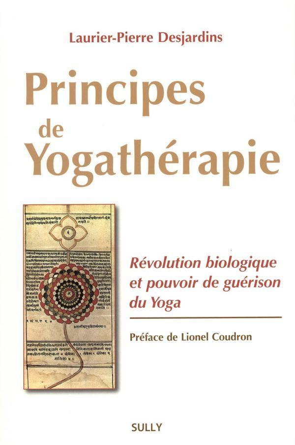 Principes de Yogathérapie : Révolution biologique et pouvoir de guérison du Yoga
