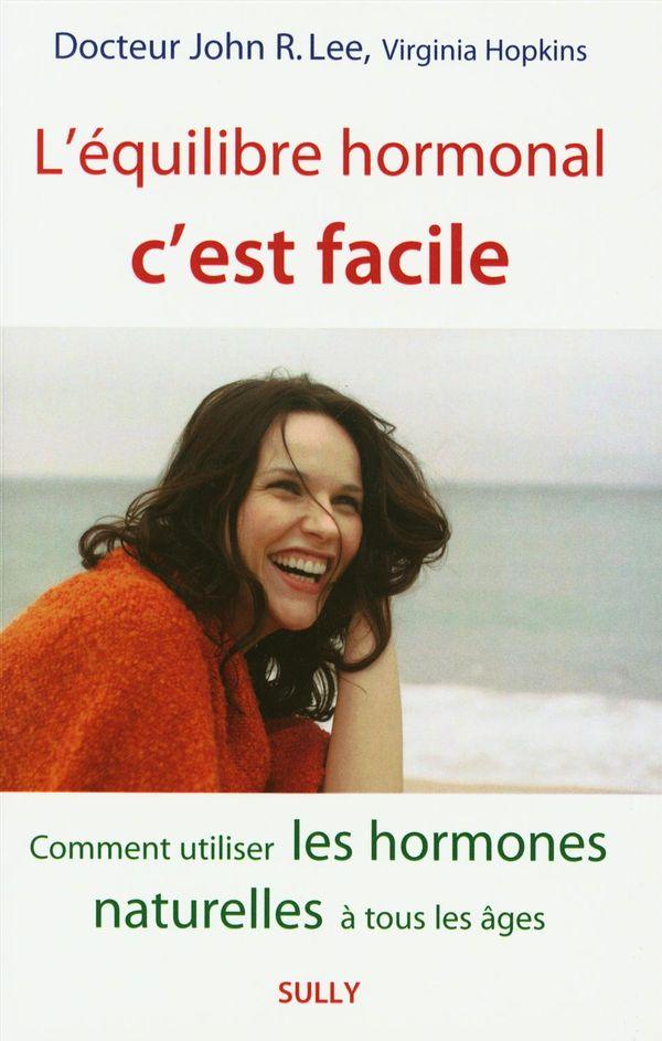 L'équilibre hormonal c'est facile : Comment utiliser les hormones naturelles à tous les âges N.E.