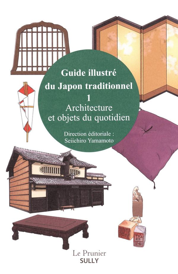 Guide illustré du Japon traditionnel 01 : Architecture et objets du quotidien