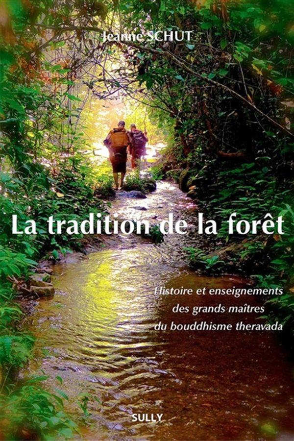 La tradition de la forêt : Histoire et enseignements des grands maîtres du bouddhisme theravada