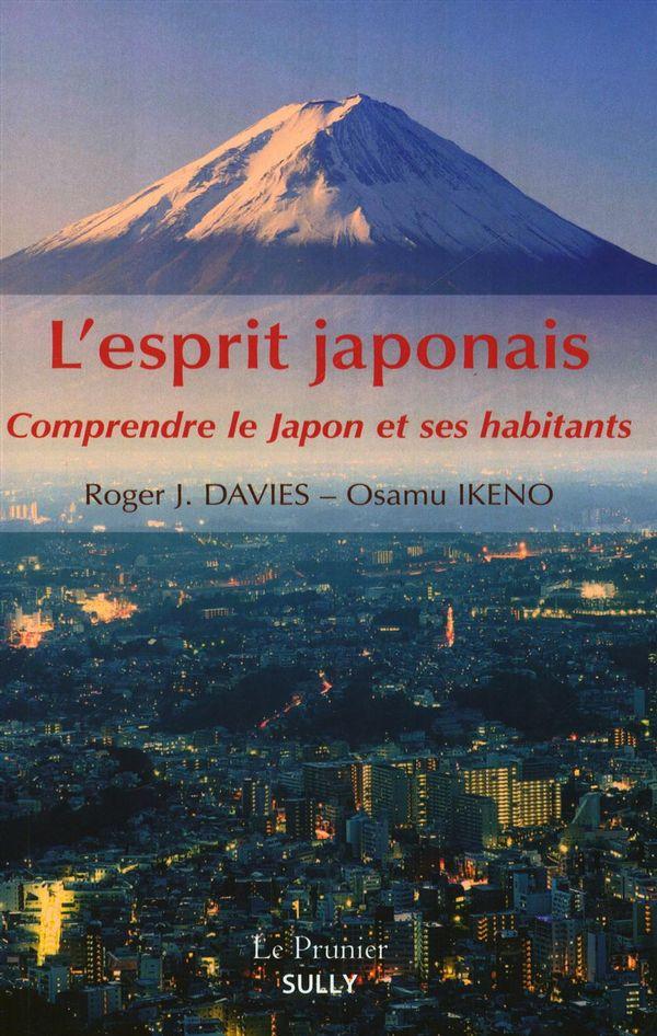 L'esprit japonais : Comprendre le Japon et ses habitatants