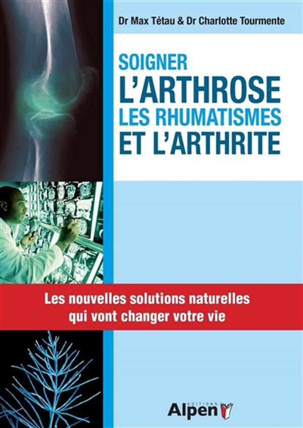 Soigner l'arthrose, les rhumatismes et l'arthrite N.E.